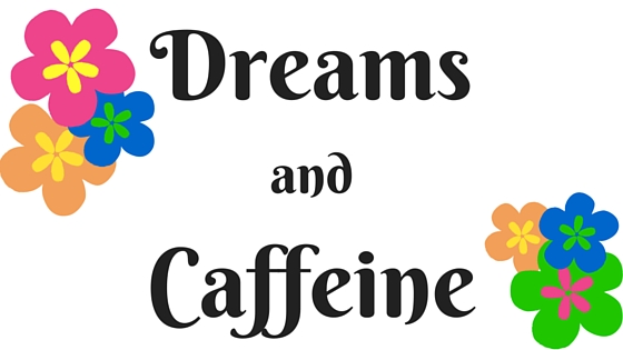 Dreams and Caffeine Mommyhood Blog