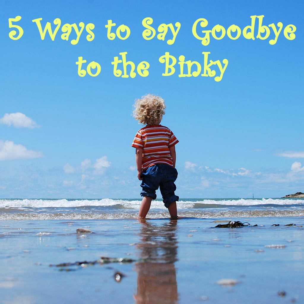 5 Ways to Say Goodbye to the Binky - Dreams and Caffeine