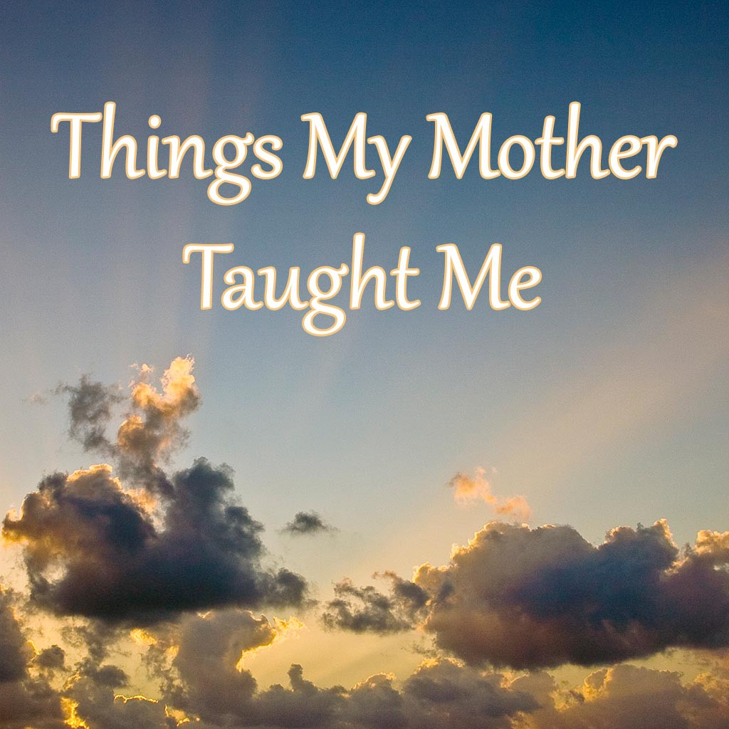 Things My Mother Taught Me - Dreams and Caffeine