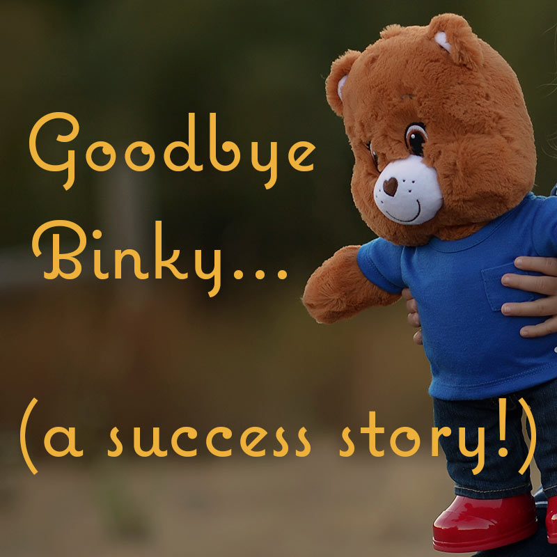 Goodbye Binky - A Success Story - Dreams and Caffeine