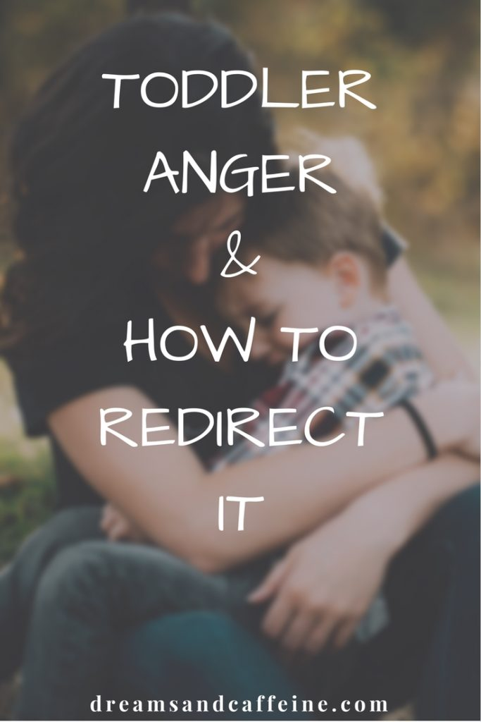 Toddler Anger and How to Redirect It - Dreams and Caffeine