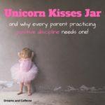 Unicorn Kisses Jar - why every parent practicing positive discipline needs one!