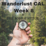 Wanderlust CAL Week 8 & The Bobble Stitch