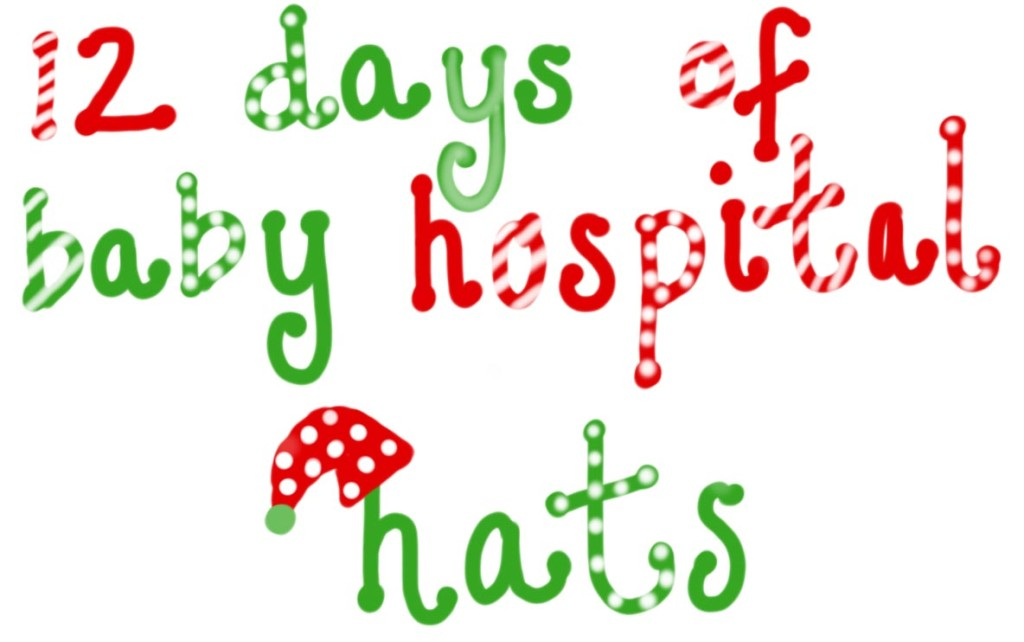 12 days of hospital baby hats - crochet, knitting