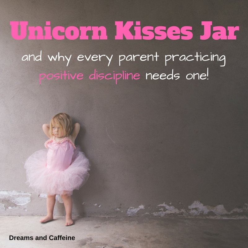 Unicorn Kisses Jar - why every parent practicing positive discipline needs one!